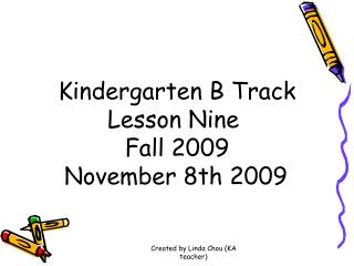 Kindergarten B Track Lesson Nine  Fall 2009 November 8th 2009