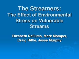 The Streamers: The Effect of Environmental Stress on Vulnerable Streams