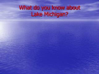 What do you know about  Lake Michigan?
