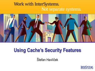 Using Cache's Security Features