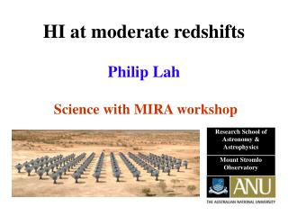 HI at moderate redshifts Philip Lah Science with MIRA workshop