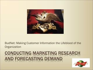 Conducting Marketing Research and Forecasting Demand