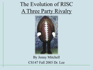 The Evolution of RISC A Three Party Rivalry