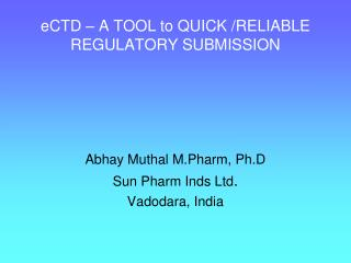 eCTD – A TOOL to QUICK /RELIABLE REGULATORY SUBMISSION