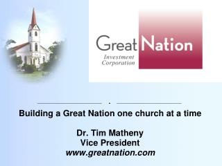 Building a Great Nation one church at a time Dr. Tim Matheny Vice President greatnation