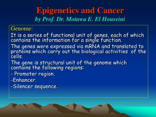 Epigenetics and Cancer by Prof. Dr. Motawa E. El Houseini