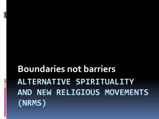 Alternative spirituality and new religious movements (nrms)