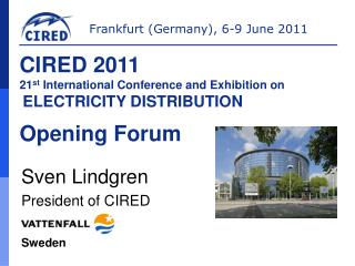 CIRED 2011 21 st  International Conference and Exhibition on  ELECTRICITY DISTRIBUTION Opening Forum