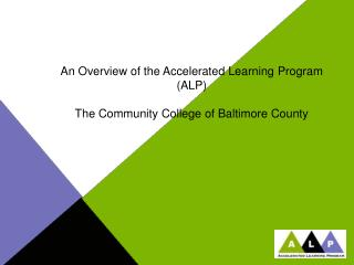 An Overview of the Accelerated Learning Program (ALP) The Community College of Baltimore County