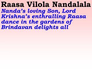 Nanda K ishora Nandalala Hail the Lord Nandalala, the loving Prince of Nanda
