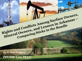Rights and Conflicts Among Surface Owners,  Mineral Owners, and Lessees in Arkansas –
