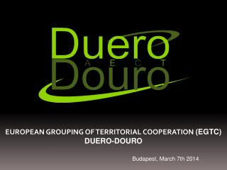 EUROPEAN GROUPING OF TERRITORIAL COOPERATION  (EGTC) DUERO-DOURO