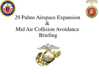 29 Palms Airspace Expansion & Mid Air Collision Avoidance  Briefing