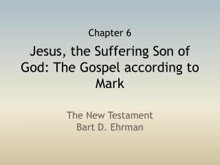 Jesus, the Suffering Son of God: The Gospel according to Mark