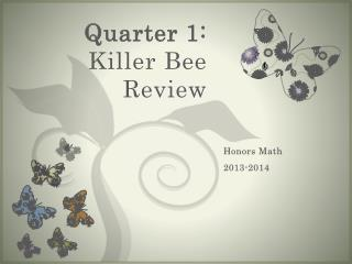 Quarter 1:  Killer Bee Review