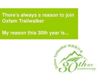 There's always a reason to join Oxfam Trailwalker My reason this 30th year is...