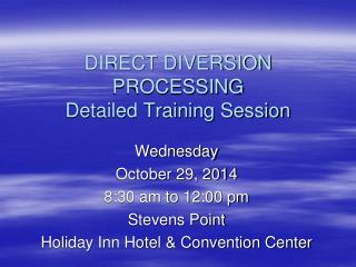 DIRECT DIVERSION PROCESSING Detailed Training Session