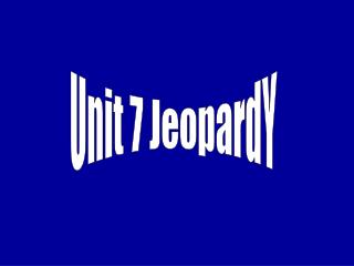 Unit 7 JeopardY