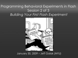 Programming Behavioral Experiments in Flash Session 2 of 3 Building Your First Flash Experiment