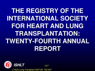 THE REGISTRY OF THE INTERNATIONAL SOCIETY FOR HEART AND LUNG TRANSPLANTATION: TWENTY-FOURTH ANNUAL REPORT