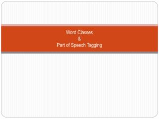 Word Classes  &  Part of Speech Tagging