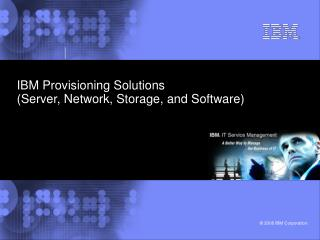 IBM Provisioning Solutions (Server, Network, Storage, and Software)