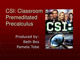 CSI: Classroom Premeditated Precalculus
