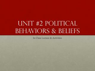 Unit #2 Political Behaviors & Beliefs