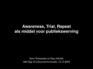 Awareness, Trial, Repeat  als middel voor publiekswerving