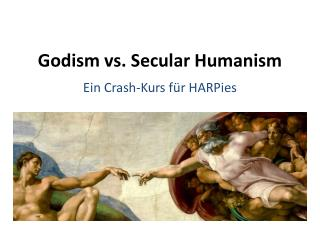 Godism vs. Secular Humanism