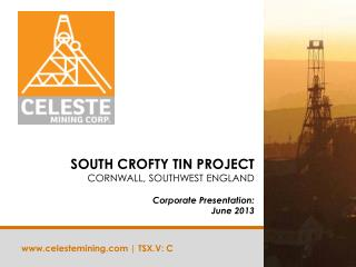 SOUTH CROFTY TIN PROJECT  CORNWALL, SOUTHWEST ENGLAND Corporate Presentation:  June 2013
