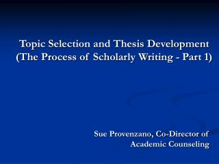 Topic Selection and Thesis Development (The Process of Scholarly Writing - Part 1)