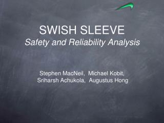 SWISH SLEEVE Safety and Reliability Analysis