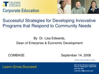 Successful Strategies for Developing Innovative Programs that Respond to Community Needs  By  Dr. Lisa Edwards,  Dean of