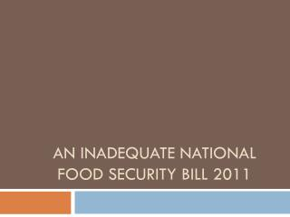 AN INADEQUATE NATIONAL FOOD SECURITY BILL 2011