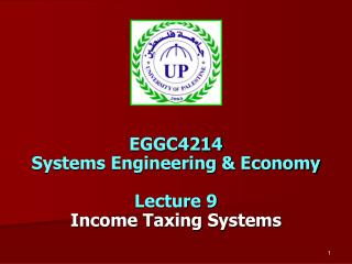 EGGC4214  Systems Engineering & Economy Lecture 9 Income Taxing Systems