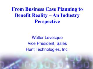 From Business Case Planning to Benefit Reality – An Industry Perspective