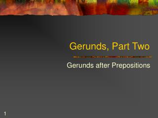 Gerunds, Part Two