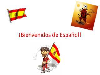 ¡Bienvenidos de Español!