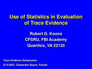 Use of Statistics in Evaluation of Trace Evidence