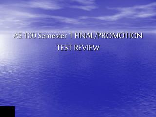 AS 100 Semester 1 FINAL/PROMOTION TEST REVIEW
