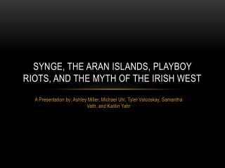 Synge, The  Aran  Islands,  PlayBoy  Riots, and the Myth of the Irish West