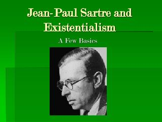 Jean-Paul Sartre and Existentialism