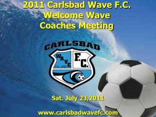 2011 Carlsbad Wave F.C. Welcome Wave  Coaches Meeting