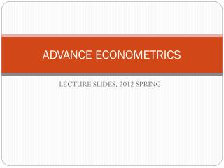 ADVANCE ECONOMETRICS