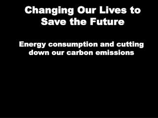 Changing Our Lives to Save the Future