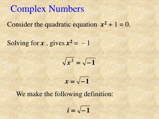 Consider the quadratic equation   x 2  + 1 = 0.  Solving for  x  , gives  x 2  =  – 1
