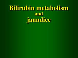 Bilirubin metabolism  and jaundice
