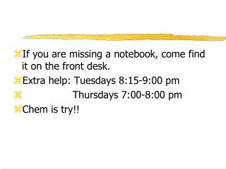 If you are missing a notebook, come find it on the front desk. Extra help: Tuesdays 8:15-9:00 pm