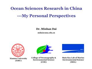 Ocean Sciences Research in China ---My Personal Perspectives Dr. Minhan Dai mdai@xmu